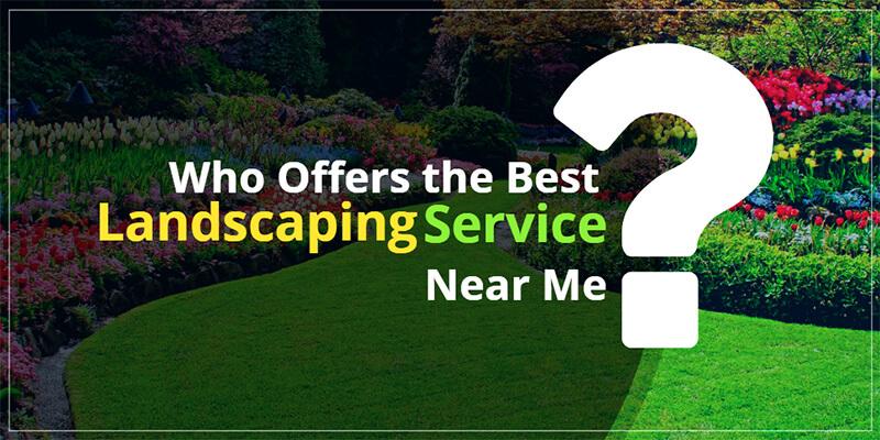 Best Landscaping Service Near Me